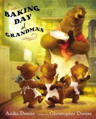 Baking Day at Grandma's by Anika Denise,  Christopher Denise |, Hardcover | Barnes & Noble®