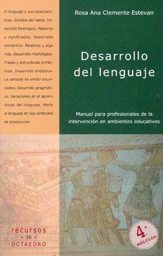 Desarrollo del lenguaje : manual para profesionales de la intervención en ambientes educativos / Rosa Ana Clemente Estevan