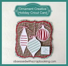 Obsessed with Scrapbooking: [Video]Cricut Creative Holiday Ornament Card