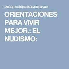 ORIENTACIONES PARA VIVIR MEJOR.: EL NUDISMO: