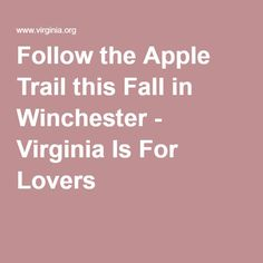 Follow the Apple Trail this Fall in Winchester - Virginia Is For Lovers