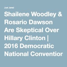 Shailene Woodley & Rosario Dawson Are Skeptical Over Hillary Clinton | 2016 Democratic National Convention, danny glover,…