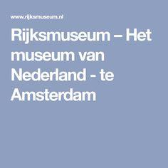 Rijksmuseum – Het museum van Nederland - te Amsterdam