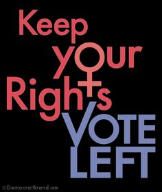 Keep Your Rights VOTE LEFT