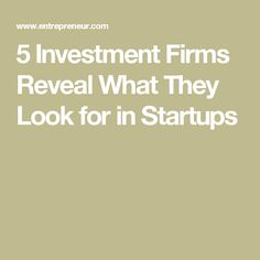 5 Investment Firms Reveal What They Look for in Startups