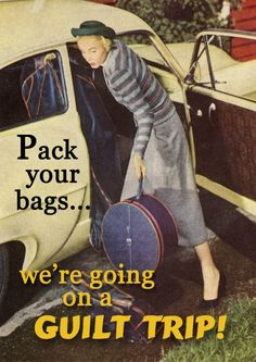 Pack Your Bags We're Going On A Guilt Trip by mindseyecards, $3.25 Retro Humor, Vintage Humor, Retro Funny, Vintage Funny Quotes, Retro Quotes, Vintage Ads, Vintage Style, Guilt Trips, Pack Your Bags