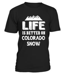 """# Life Is Better On Colorado Snow Ski Skiing - Unisex T-shirt .  Special Offer, not available in shops      Comes in a variety of styles and colours      Buy yours now before it is too late!      Secured payment via Visa / Mastercard / Amex / PayPal      How to place an order            Choose the model from the drop-down menu      Click on """"Buy it now""""      Choose the size and the quantity      Add your delivery address and bank details      And that's it!      Tags: Our Garments Designs…"""
