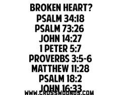 Broken Heart?  www.crosswounds.com  Proverbs 3 5-6 is my confirmation verse