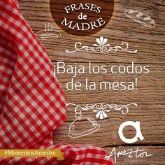 ¡Baja los codos de la mesa! Frases de madre. #MomentosAmeztoi