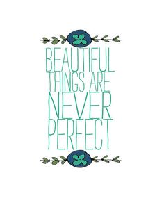 Beautiful things are never perfect.
