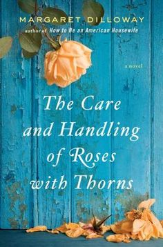 The Care and Handling of Roses with Thorns -CAN'T wait to read this!!!!!!