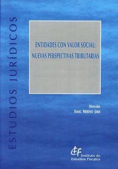 Entidades con valor social : nuevas perspectivas tributarias / dirección, Isaac Merino Jara. - 2017