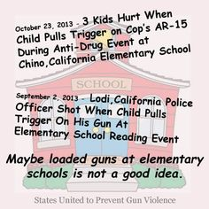 If even police aren't safe with guns around kids at schools, maybe it's not a good idea to have guns there.