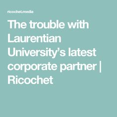 The trouble with Laurentian University's latest corporate partner   Ricochet
