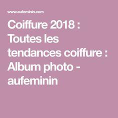 Coiffure 2018 : Toutes les tendances coiffure : Album photo - aufeminin