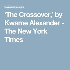 'The Crossover,' by Kwame Alexander - The New York Times