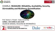 """Conferencia: """"REASSURE: REliability, Availability, Security, SUrvivability and REsiliency Quantification"""", a cargo del Prof. Kishor S. Trivedi, Duke University (http://people.ee.duke.edu/~ktrivedi/)  Abstract: We will provide definitions, compare and contrast these terms and discuss quantification methods for key QoS attributes of computer and communication systems including reliability, availability, security, survivability and resilience. Simple examples will be used to illustrate these…"""