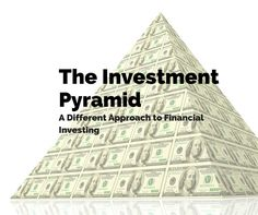 The Investment Pyramid: A Different Approach To Financial Investing: – Heroic Personal Finances