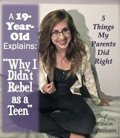 Why do teenagers rebel? Maybe because we assume teens will! 5 reasons one 19-year-old said she didn't rebel--and why your teen doesn't need to, either.