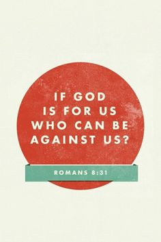 """""""and if our god is for us than who could ever stop us?"""""""