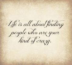 Life is all about finding people who are your kind of crazy #quotes