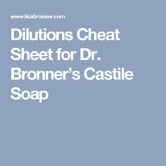 Dilutions Cheat Sheet for Dr. Bronner's Castile Soap