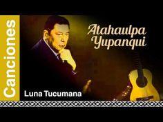 Atahualpa Yupanqui - Luna Tucumana - YouTube