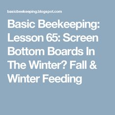 Basic Beekeeping: Lesson 65: Screen Bottom Boards In The Winter? Fall & Winter Feeding