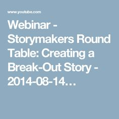 Webinar - Storymakers Round Table: Creating a Break-Out Story - 2014-08-14…