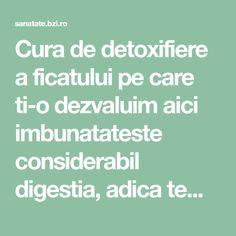 Cura de detoxifiere a ficatului pe care ti-o dezvaluim aici imbunatateste considerabil digestia, adica temelia unei sanatati optime, si te poate scapa Math Equations, Diet, Health