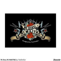 Ni Dieu Ni MAITRE Posters by @teddollar / #tattoo #rockabilly #airborne #beard #barbershop #biker #motorcycle #pin-up #gothic #fuckoff #middlefinger #northamerica #quebec #canada #australia #usa #rockabillyrules #caferacer #instamotorcycle #instamoto #rock #apparel #swagg #tshirt #styles #jeans #ink #tattoo #burlesque #love #kustomkulture #gothic #instafashion #kustom #bettiepage #model #teddollar #chopper #rockabilly #pinup #anarchie #anarchy