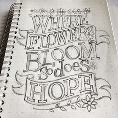 Where flowers bloom, work in progress. by Alexandra Snowdon Doodle Lettering, Creative Lettering, Brush Lettering, Typography Love, Typography Quotes, Typography Letters, Schrift Design, Flower Quotes, Calligraphy Letters