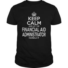 FINANCIAL AID ADMINISTRATOR Keep Calm And Let The Handle It T-Shirts, Hoodies. CHECK PRICE ==► https://www.sunfrog.com/LifeStyle/FINANCIAL-AID-ADMINISTRATOR--KEEPCALM-Black-Guys.html?id=41382