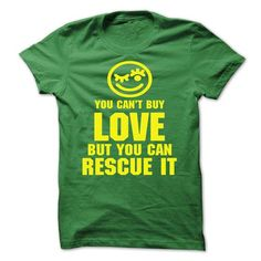 YOU CANT BUY LOVE, BUT YOU CAN RESCUE IT T-Shirts, Hoodies, Sweatshirts, Tee Shirts (21$ ==> Shopping Now!)
