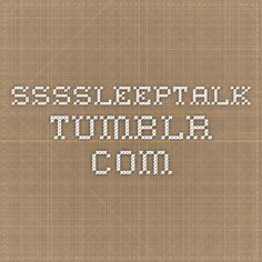 ssssleeptalk.tumblr.com