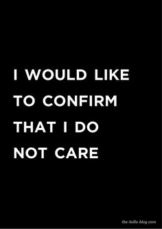 I would like to confirm that I do not care