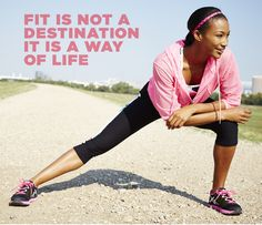 Fit is not a destination, it's a way of life!  #Quote