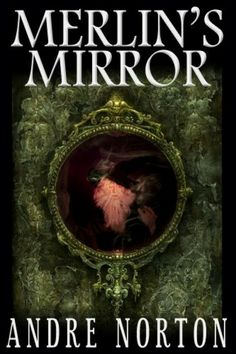 Merlin's Mirror by Andre Norton | LibraryThing