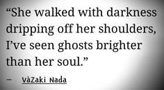 vazaki nada, walked with darkness dripping off her shoulders, ghosts brighter than her soul Dialogue Prompts, Story Prompts, Writing Prompts, Writing Tips, Dark Quotes, Me Quotes, Qoutes, Story Inspiration, Writing Inspiration