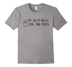 I'm Just Here For The Boos Halloween costume shirt
