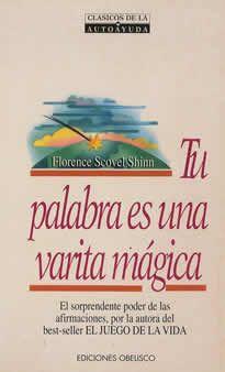 Tu palabra es una varita mágica de Florence Scovel editado pdor Obelisco. La palabra humana puede compararse con una poderosa varita mágica gracias a la cual podemos obtener cualquier deseo, sanar cualquier enfermedad, transformar cualquier situación. Hay una fuerza extraordinaria dentro de cada uno de nosotros: el pensamiento.