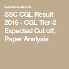 SSC CGL Result 2016 - CGL Tier-2 Expected Cut off, Paper Analysis