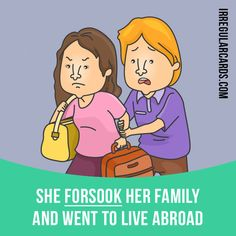 """Forsake"" means to leave someone entirely, especially when they need you. Example: She forsook her family and went to live abroad. #irregularverbs #englishverbs #verbs #english #englishlanguage #learnenglish #studyenglish #language #vocabulary #dictionary #efl #esl #tesl #tefl #toefl #ielts #toeic #forsake #leave"