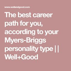 The best career path for you, according to your Myers-Briggs personality type | | Well+Good