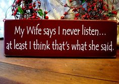 My Wife says I never listen Funny Husband Painted Wood Wall Sign Primitive
