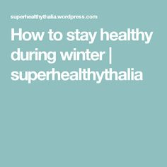 How to stay healthy during winter | superhealthythalia