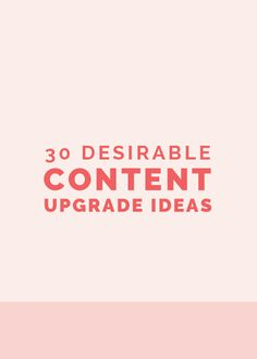 30 Desirable Content Upgrade Ideas | Why should someone sign up for your mailing list? Offering content upgrades provides incentive and a way to grow your list. Click through for 30 ideas on what to create.