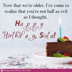 Nicest birthday wishes, messages, quotes, poems and greetings for your sister. Wish her happy birthday and tell her how special she is. Happy Birthday Sister Messages, Birthday Greetings For Sister, Sister Birthday Quotes, Birthday Wishes Funny, Happy Birthday Fun, Birthday Memes, Funny Wishes, Wishes Messages, Message For Sister