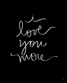 I love you. I love you more. I love you most. Love Is All, Love Of My Life, True Love, Love Him, Just For You, Good Night I Love You, My Sun And Stars, Love And Marriage, Wise Words