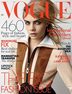 Cara Delevingne, British Vogue from September 2014 Magazine Covers After ragging on the US edition, the 21-year-old supermodel snags the coveted September cover of British Vogue.